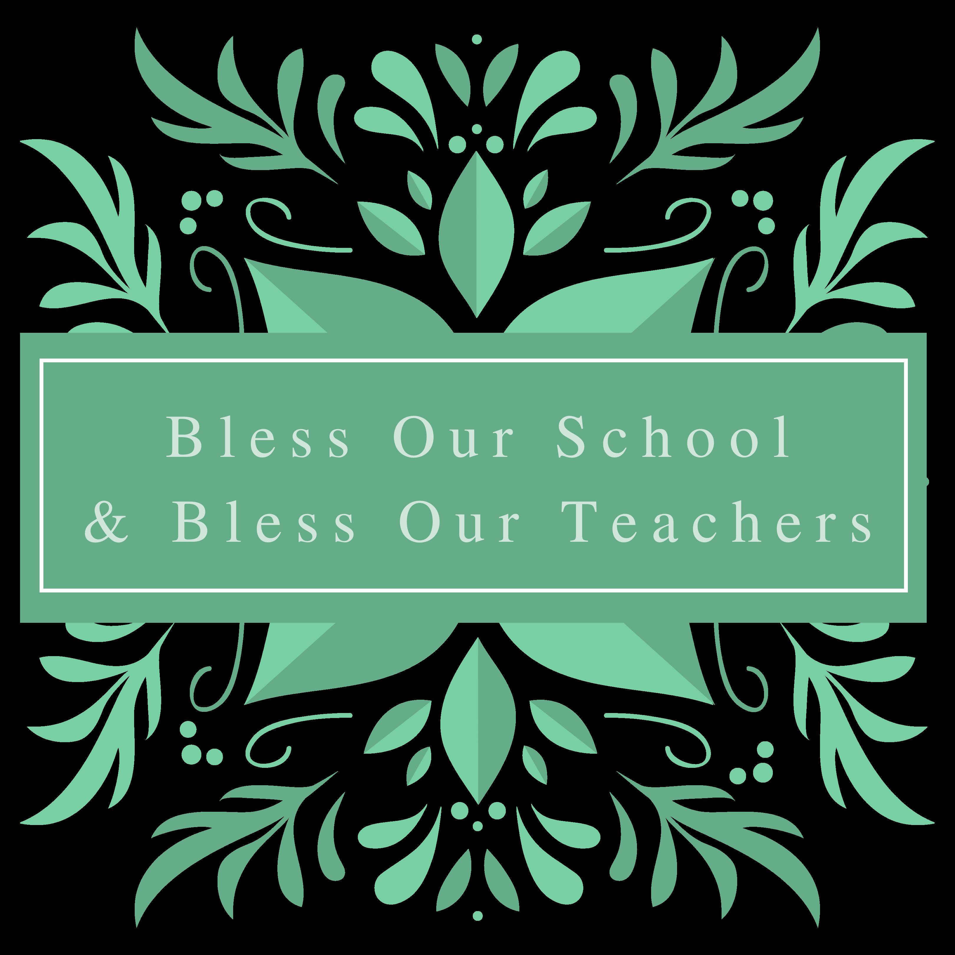 Bless Our School & Bless Our Teachers